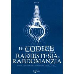 IL codice della radiestesia e rabdomanziaIndividuare e sfruttare le energie misteriose della natura