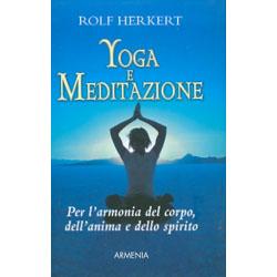 Yoga e MeditazionePer l'armonia del corpo, dell'anima e dello spirito