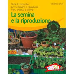 La Semina e la RiproduzioneTutte le tecniche per seminare e riprodurre fiori, arbusti e piante