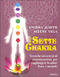 I Sette ChakraTecniche ed esercizi di armonizzazione per raggiungere la salute fisica e mentale