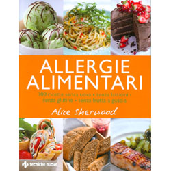 Allergie Alimentari100 ricette senza uova, senza latticini,senza glutine, senza frutta a guscio