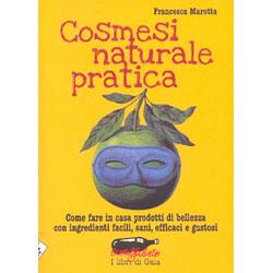 Cosmesi Naturale PraticaCome fare in casa prodotti di bellezza con ingredienti facili, sani, efficaci e gustosi