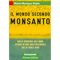 Il Mondo Secondo MonsantoDalla diossina agli OGM storia di una multinazionale che vi vuole bene