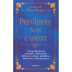 Preghiere Non ComuniUna raccolta di testi spirituali e religiosi tratti dalle sacre scritture