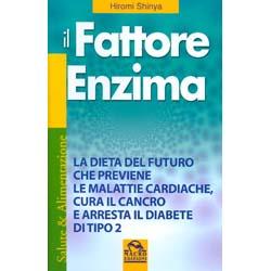 Il Fattore EnzimaLa dieta del futuro che previene le malattie cardiache,cura il cancro e arresta il diabete di tipo 2