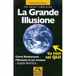 La Grande Illusione - The Great SimulatorCome riconoscere l'illusione in cui viviamo