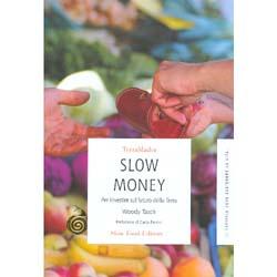 Slow MoneyPer investire sul futuro della Terra - Prefazione di Carlo Petrini
