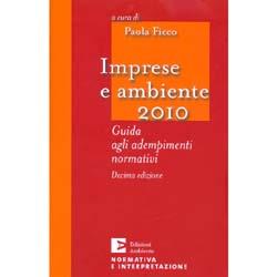 Imprese e Ambiente 2010 - (Decima edizione)Guida agli edempimenti normativi