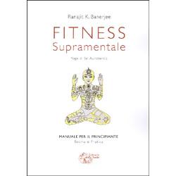 Fitness Supramentale - Yoga di Sri Aurobindomanuale per principianti - teoria e pratica
