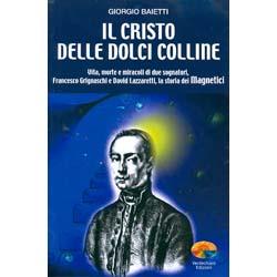 Il Cristo delle Dolci CollineVita, morte e miracoli di due sognatoriFrancesco Grignaschi e David Lazzaretti