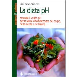 La Dieta pHMisurate il vostro pH per la salute ortomolecolare del corpo, della mente e dell'anima