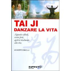 Tai Ji Danzare la vitaApparire deboli, essere forti, aprirsi totalmente alla vita