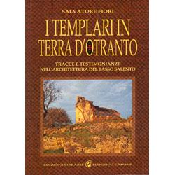 I Templari in Terra d'OtrantoTracce e testimonianze nell'architettura del basso Salento