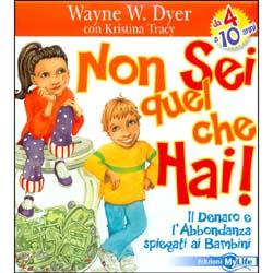 Non Sei Quel Che Hai!Il denaro e l'abbondanza spiegata ai bambini