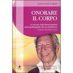 Onorare il CorpoLa nascita della bioenergetica nell'autobiografia del suo fondatore