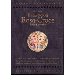 Il segreto dei Rosa-Croce storia e dottrina