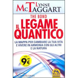 The Bond - Il Legame QuanticoLa mappa per cambiare la tua vita e vivere in armonia con gli altri e la natura