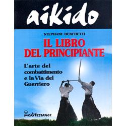 Aikido - Il libro del principianteL'arte del combattimento e la Via del Guerriero.