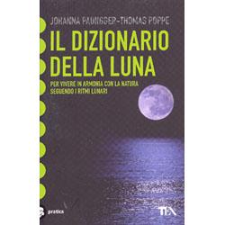 Il Dizionario della LunaPer vivere in armonia con la natura seguendo i ritmi lunari