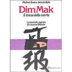 Dim Mak il tocco della morte - le tecniche segrete dei monaci Shaolin