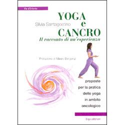 Yoga e Cancro il Racconto di un'EsperienzaProposte per la pratica dello yoga in ambito oncologico