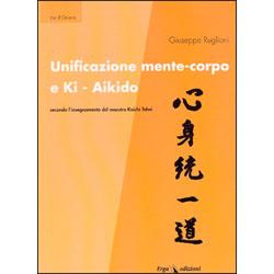 Unificazione mente-corpo e Ki Aikidosecondo l'insegnamento del maestro Koichi Tohei