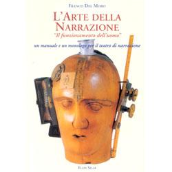 L'arte della NarrazioneUn manuale e un monologo per il teatro di narrazione.