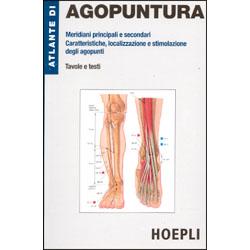 Atlante di AgopunturaMeridiani principali e secondari - Caratteristiche, localizzazione e stimolazione degli agopunti - Tavole e testi