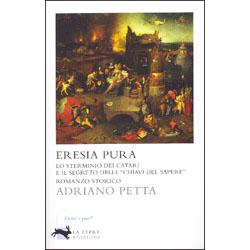 Eresia Pura (edizione integrale)Lo sterminio dei Catari e il segreto delle chiavi del sapere