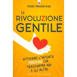 La Rivoluzione Gentile Attivare l intento positivo che trasforma noi e gli altri
