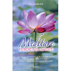 Meditare fa Bene alla SaluteTutto ciò che ti occorre è la pace della mente