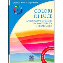 Colori di Luce (con Cd)Applicazioni e Terapia di Cromoterapia e Cromologia