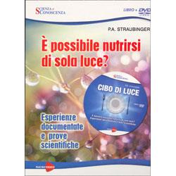 Cibo di Luce. E' Possibile Nutrirsi di Sola Luce? (con DVD )Esperienze documentate e prove scientifiche