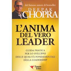 L'Anima del Vero Leader Guida pratica per lo sviluppo delle qualità fondamentali della leadership