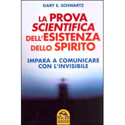 La Prova Scientifica dell'Esistenza dello Spirito Impara a comunicare con l'invisibile