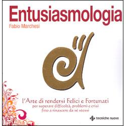 EntusiasmologiaL'arte di rendersi Felici e Fortunati per superare difficoltà, problemi e crisi fino a rinascere da sé stessi