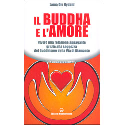 Il Buddha e l'Amore Vivere una relazione appagante grazie alla saggezza del Buddhismo della Via di Diamante