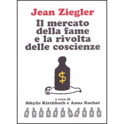 Il mercato della Fame e la Rivolta delle Coscienzea cura di Sibylle Kirchbach e Anna Ruchat
