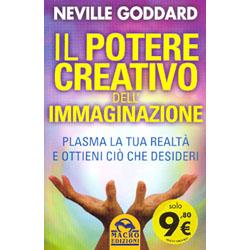Il Potere Creativo dell'Immaginazione Plasma la tua realtà e ottieni ciò che desideri