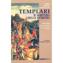 Templari il Martirio della memoriaMitologia dei Cavalieri del Tempio