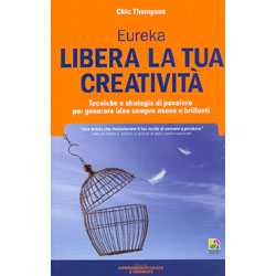 Libera la Tua Creatività Eureka - Tecniche e strategie di pensiero per generare idee sempre nuove e brillanti