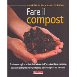 Fare il CompostTrasformare gli scarti della cucina e dell'orto in ottimo concime. I segreti del lombricompostaggio e del compost sul balcone