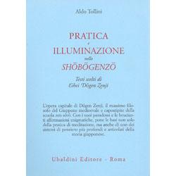 Pratica e Illuminazione nello ShobogenzoTesti scelti di Eihei Dogen Zenji