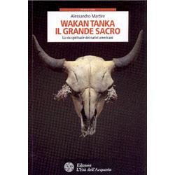 Wakan Tanka. Il grande sacro. La via spirituale dei nativi americani