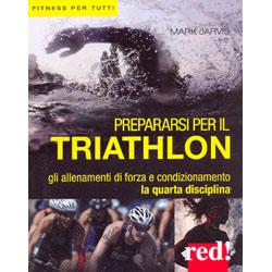 Prepararsi per il TriathlonGli allenamenti di forza e condizionamento. La quarta disciplina