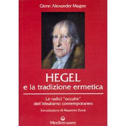 Hegel e la Tradizione Ermetica Le radici occulte dell'idealismo contemporaneo
