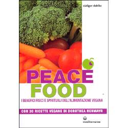 Peace FoodI Benefici Fisici e Spirituali dell'alimentazione Vegana - Con 30 ricette vegane di Dorothea Neumayr
