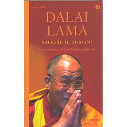 Salvare il DomaniConversazioni sul buddhismo e sulla vita