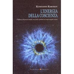L'Energia della CoscienzaL'influenza dei processi mentali, emozionali e spirituali sul campo energetico umano
