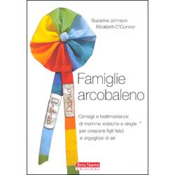 Famiglie ArcobalenoConsigli e testimonianze di mamme lesbiche e single per crescere figli felici e orgogliosi di sè